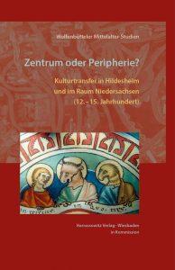 Zentrum oder Peripherie? - Kulturtransfer in Hildesheim und im Raum Niedersachsen (12. –15. Jahrhundert)