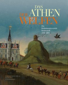 Das Athen der Welfen - Die Reformuniversität Helmstedt 1576–1810