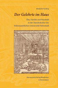 Der Gelehrte im Haus - Ehe, Familie und Haushalt in der Standeskultur der frühneuzeitlichen Universität Helmstedt