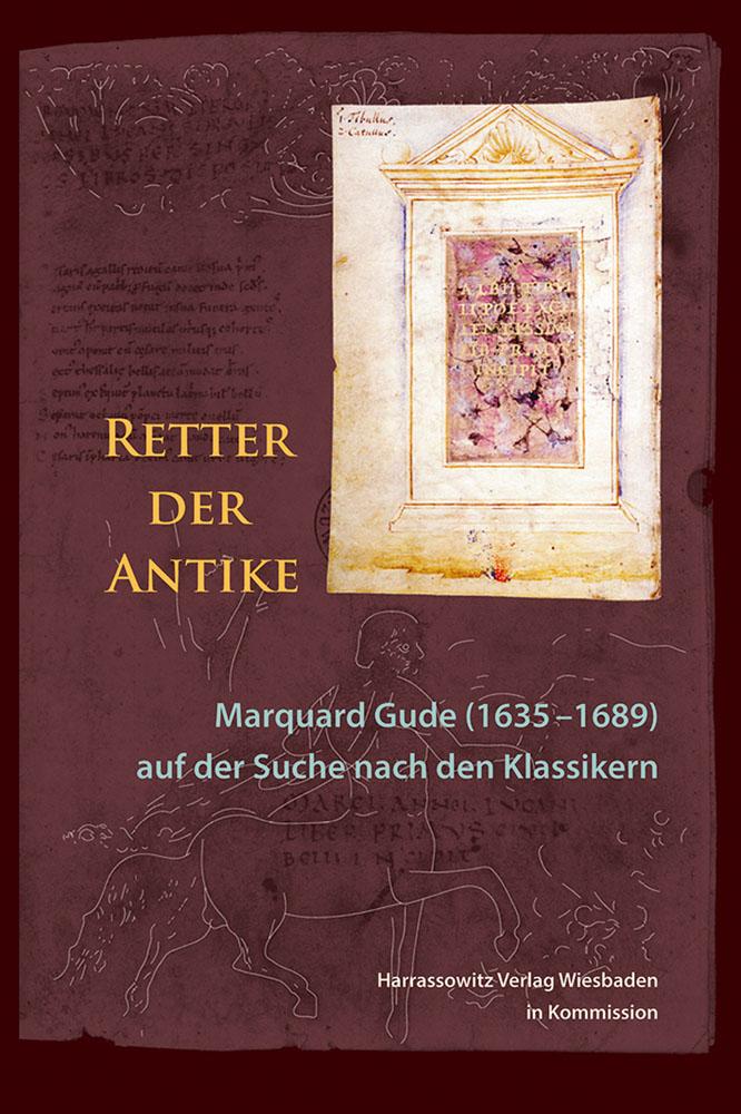 Retter der Antike - Marquard Gude (1635 –1689) auf der Suche nach den Klassikern