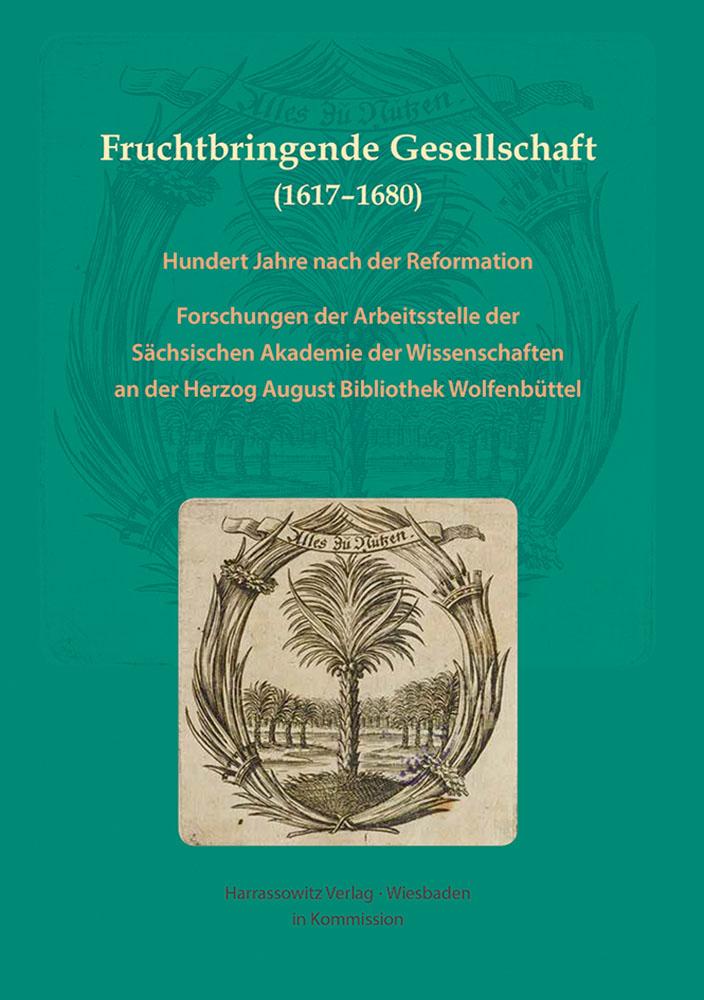 Fruchtbringende Gesellschaft (1617–1680) - Hundert Jahre nach der Reformation. Forschungen der Arbeitsstelle der Sächsischen Akademie der Wissenschaften an der Herzog August Bibliothek Wolfenbüttel