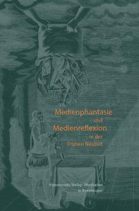 Medienphantasie und Medienreflexion in der Frühen Neuzeit - Festschrift für Jörg Jochen Berns