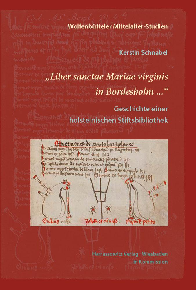 """""""Liber sanctae Mariae virginis in Bordesholm ..."""" - Geschichte einer holsteinischen Stiftsbibliothek"""