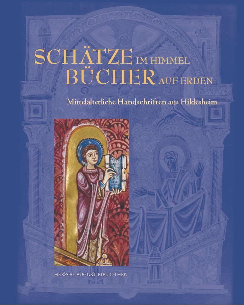 Schätze im Himmel – Bücher auf Erden Mittelalterliche Handschriften aus Hildesheim