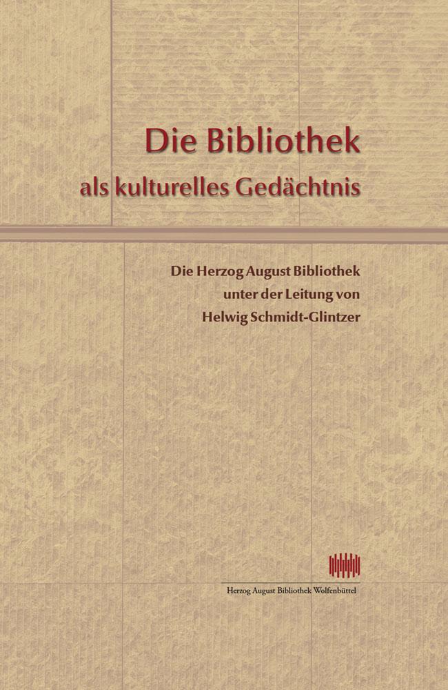 Die Bibliothek als kulturelles Gedächtnis - Die Herzog August Bibliothek unter der Leitung von Helwig Schmidt-Glintzer (von 1993 bis 2015)