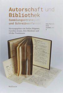 Autorschaft und Bibliothek - Sammlungsstrategien und Schreibverfahren