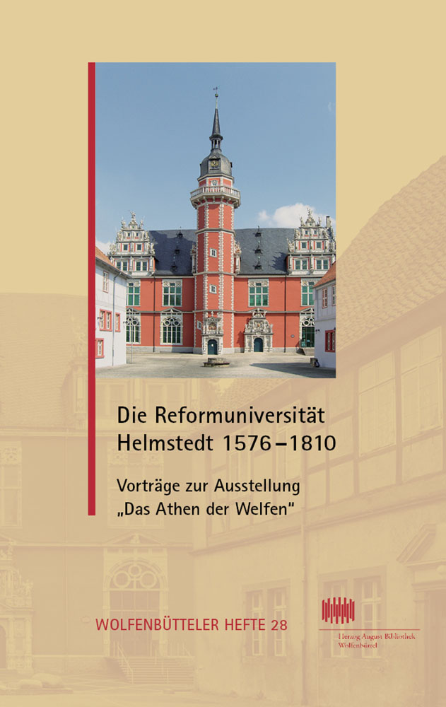 """Die Reformuniversität Helmstedt 1576–1810 - Vorträge zur Ausstellung """"Das Athen der Welfen"""""""