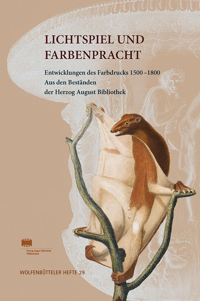Lichtspiel und Farbenpracht - Entwicklungen des Farbdrucks 1500–1800. Aus den Beständen der Herzog August Bibliothek