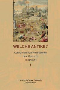 Welche Antike? - Konkurrierende Rezeptionen des Altertums im Barock