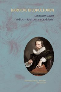 """Barocke Bildkulturen - Dialog der Künste in Giovan Battista Marinos """"Galeria"""""""