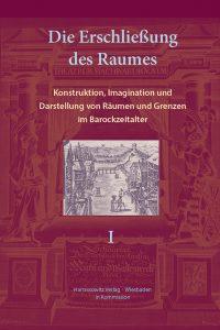Die Erschließung des Raumes - Konstruktion, Imagination und Darstellung von Räumen und Grenzen im Barockzeitalter