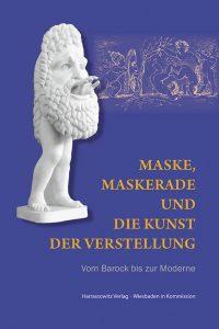Maske, Maskerade und die Kunst der Verstellung - Vom Barock bis zur Moderne