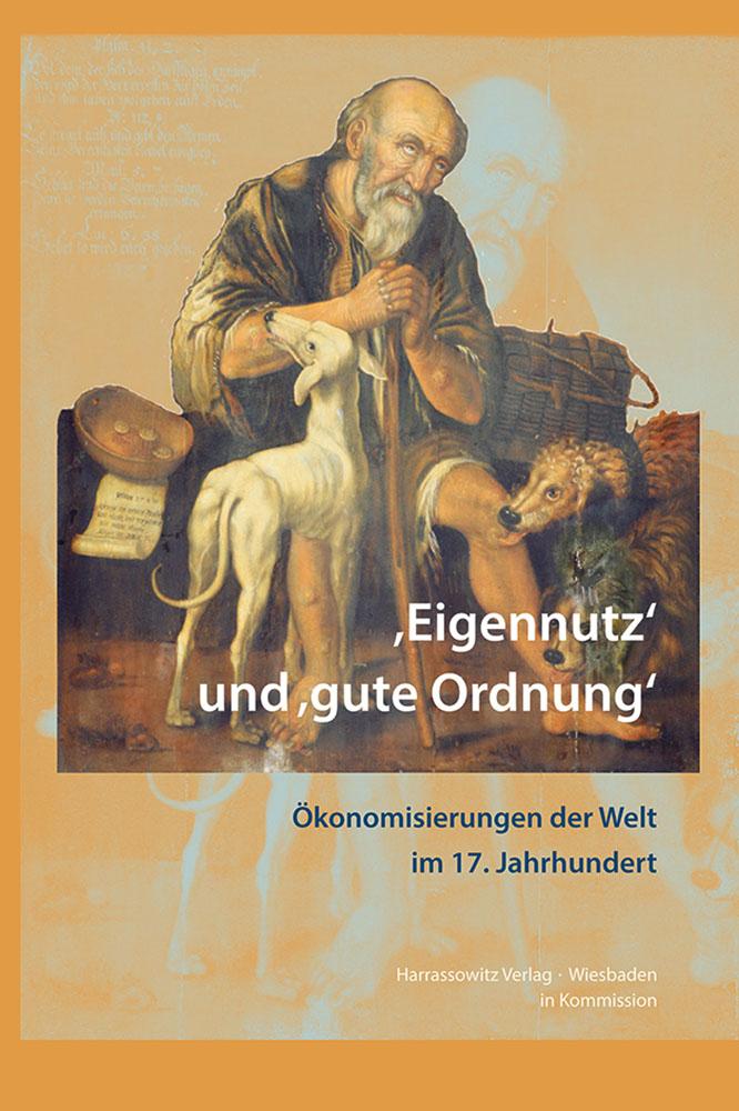 'Eigennutz' und 'gute Ordnung' - Ökonomisierungen der Welt im 17. Jahrhundert