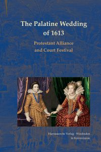 The Palatine Wedding of 1613 - Protestant Alliance and Court Festival