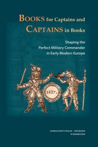 Books for Captains and Captains in Books - Shaping the Perfect Military Commander in Early Modern Europe