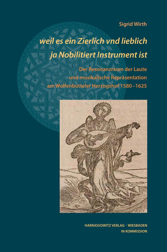 Instrument ist - Der Resonanzraum der Laute und musikalische Repräsentation am Wolfenbütteler Herzogshof 1580–1625