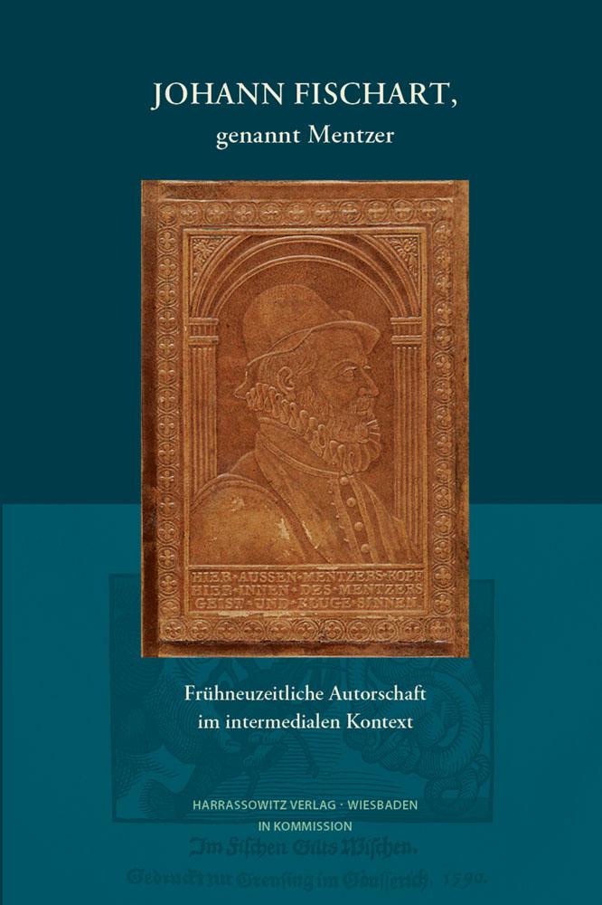 Johann Fischart, genannt Mentzer - Frühneuzeitliche Autorschaft im intermedialen Kontext