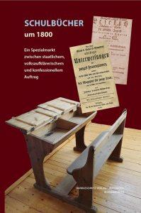 Schulbücher um 1800 - Ein Spezialmarkt zwischen staatlichem, volksaufklärerischem und konfessionellem Auftrag