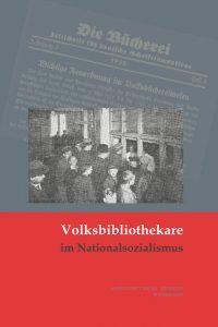 Volksbibliothekare im Nationalsozialismus - Handlungsspielräume, Kontinuitäten, Deutungsmuster